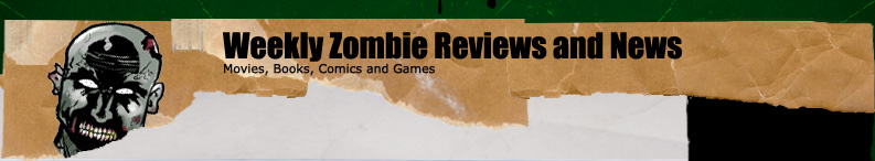 Weekly Zombie Reviews and News. Movies, Books, Comics, and Games.